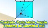 Problema de Geometría 932: Cuadrado, Punto Medio, Razón de 1 a 3, Medida de Angulo