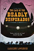 The Case of the Deadly Desperados by Caroline Lawrence