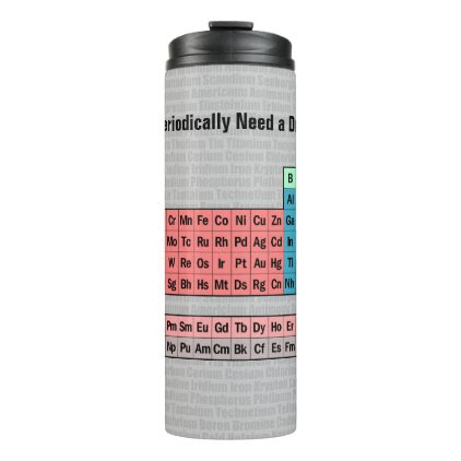 I Periodically Need a Drink: Periodic Table Thermal Tumbler