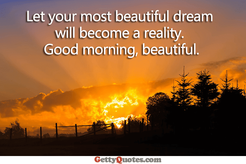 Good Morning Beautiful All The Best Quotes At Gettyquotes