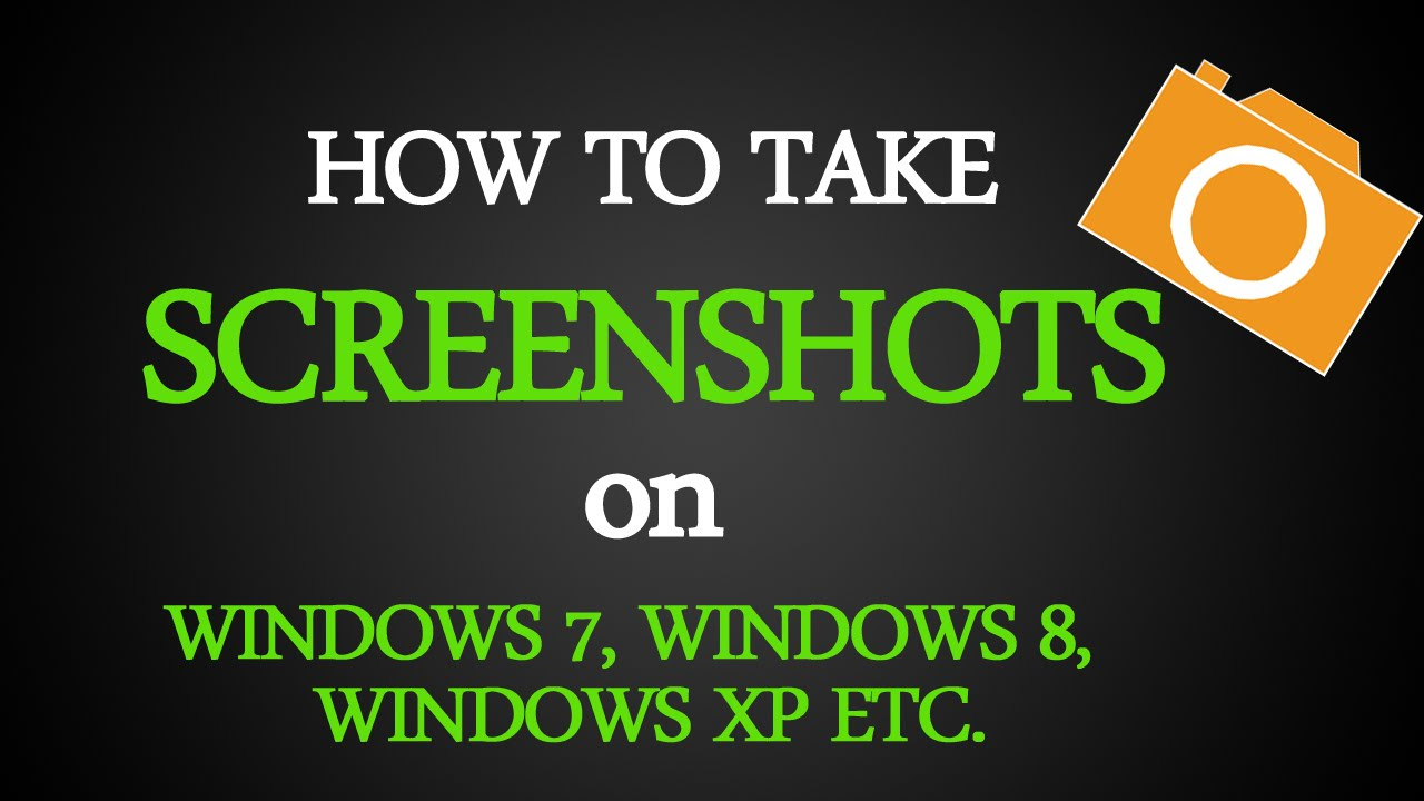 How To Take Screenshots on Windows 7, 8, 8.1, XP, in PC ...