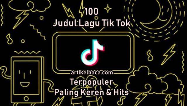 100 Judul Lagu Tik Tok Terpopuler Paling Keren Dan Hits Saat Ini Update