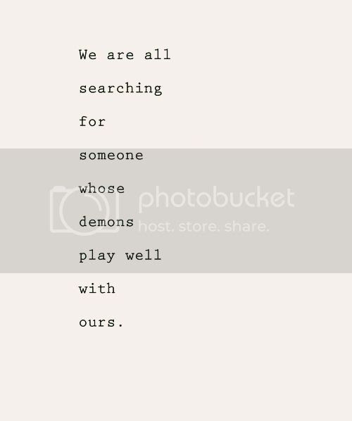 LE LOVE BLOG LOVE PHOTO QUOTE WE ARE ALL SEARCHING FOR SOMEONE WHOSE DEMONS PLAY WELL WITH OURS photo LELOVEBLOGLOVEPHOTOQUOTEWEAREALLSEARCHINGFORSOMEONEWHOSEDEMONSPLAYWELLWITHOURS_zpsbd3c462b.jpg