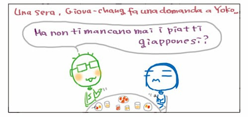 Una sera, Giova-chang fa una domanda a Yoko… Ma non ti mancano mai i piatti giapponesi?