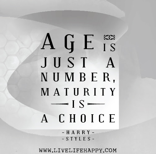Age Is Just A Number Maturity Is A Choice