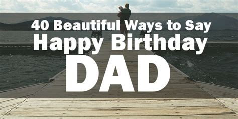 Happy Birthday Dad   40 Quotes to Wish Your Dad the Best