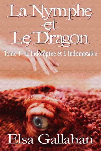 Couverture La Nymphe et le Dragon, tome 1 : L'indomptée et l'indomptable