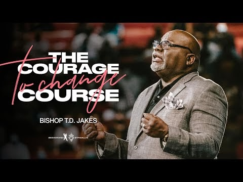The Courage to Change Course - Bishop T.D. Jakes