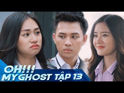 OH MY GHOST | TẬP 13 | Phim Ma Học Đường 2019