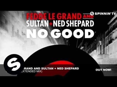 Fedde Le Grand & Sultan + Ned Shepard - No Good (Extended Mix)
