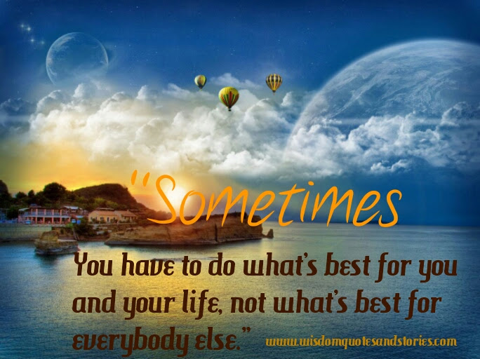 Do Whats Best For You And Your Life Wisdom Quotes Stories
