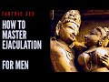 VITAL SEX - HOW TO MASTER EJACULATION - FOR MEN - VIDEO