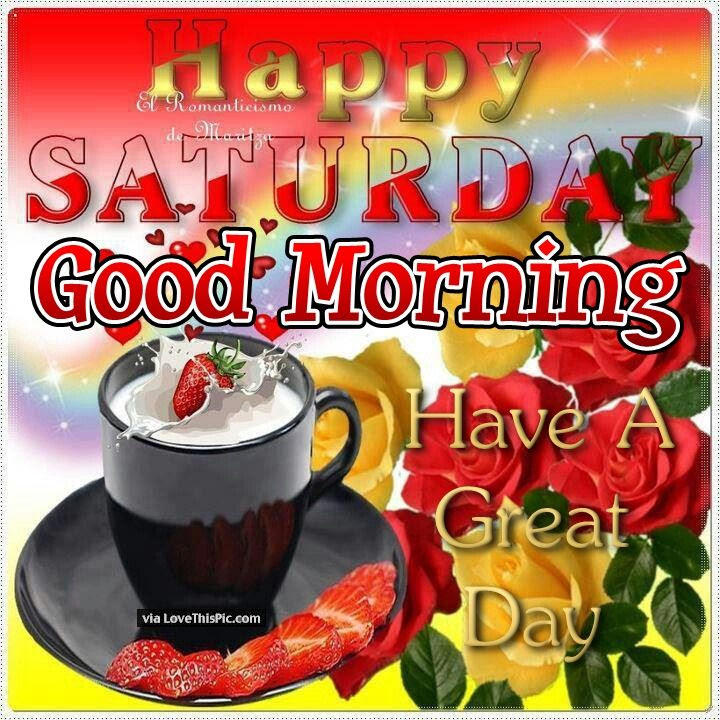 Happy Saturday Good Morning Have A Great Day Quote Pictures Photos
