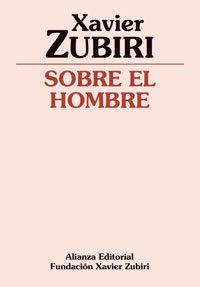 XAVIER ZUBIRI. SOBRE EL HOMBRE. Alianza Editorial, 2007