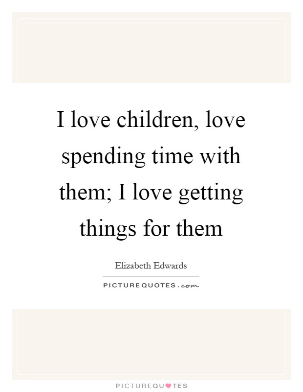 Spending Time With Your Child Quotes