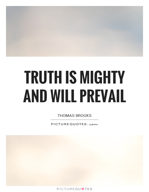Truth Is Mighty And Will Prevail Picture Quotes