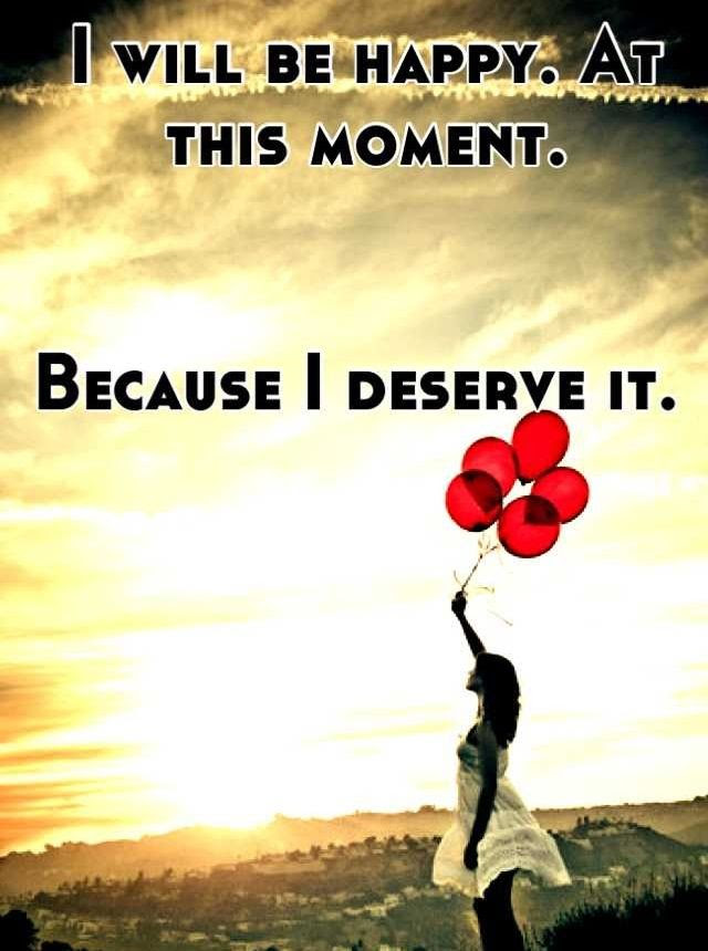 I Deserve To Be Happy Quotes Happiness Quotes