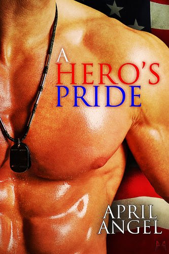 A Hero's Pride (Wounded Soldiers) by April Angel