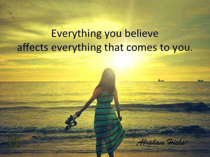 http://img.picturequotes.com/2/8/7301/everything-you-believe-affects-everything-that-comes-to-you-quote-1.jpg