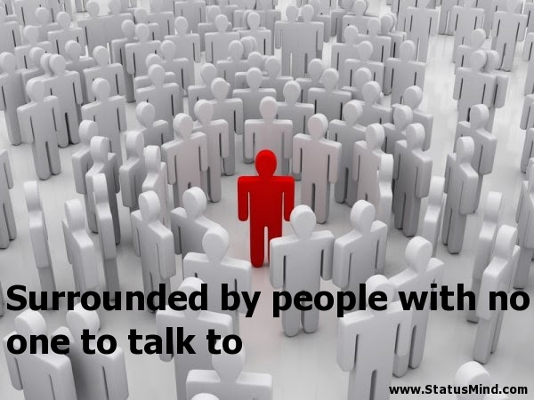 Surrounded By People With No One To Talk To Statusmindcom