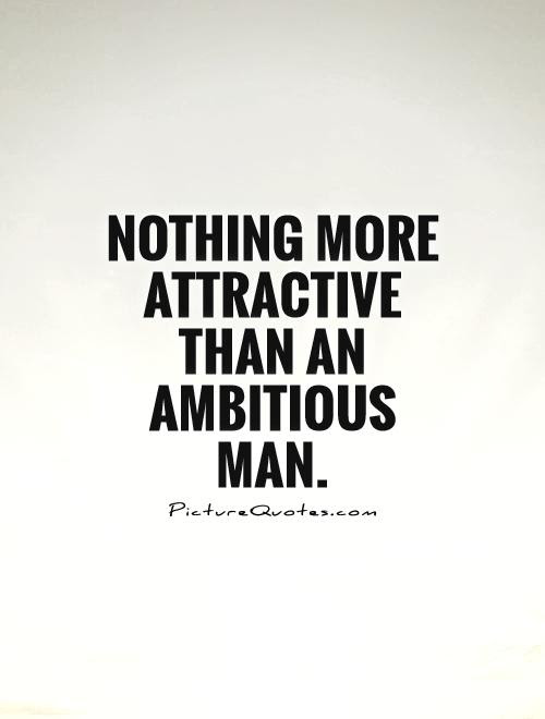 Nothing More Attractive Than An Ambitious Man Picture Quotes