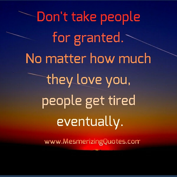 Quotes About Taking People For Granted 17 Quotes