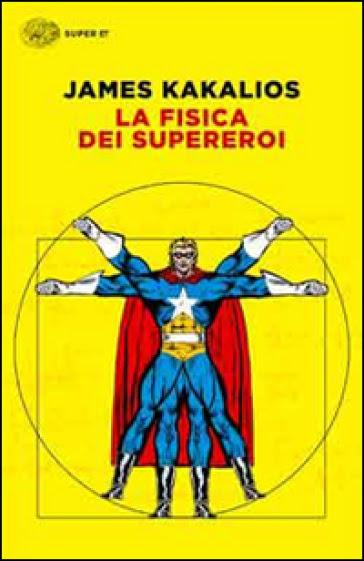 La fisica dei supereroi - James Kakalios