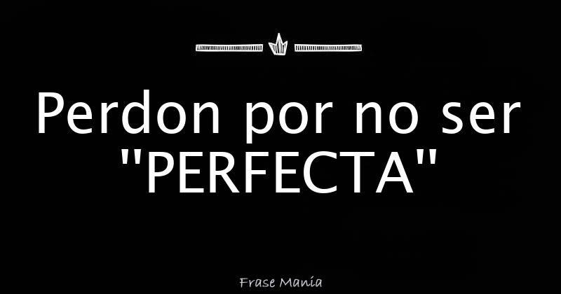 Perdon Por No Ser Perfecta