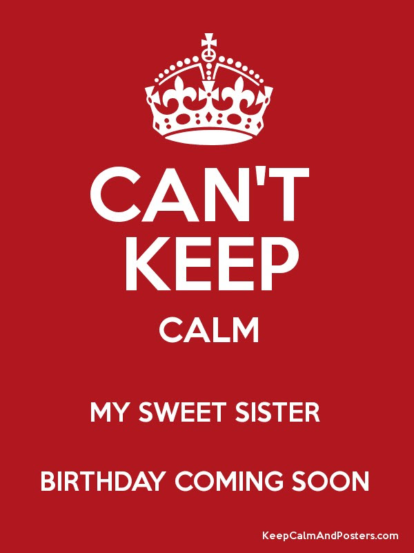 Cant Keep Calm My Sweet Sister Birthday Coming Soon Keep Calm And