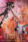 This Shattered World: A Starbound Novel