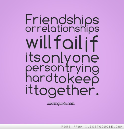 Friendships Or Relationships Will Fail If Its Only One Person Trying