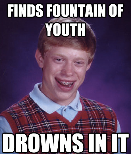 Bad Luck Brian finds fountain of youth… He Drowns in it! Avoid bad luck by wearing this awesome Bad Luck Brian Shirt.