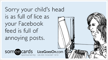 someecards.com - Sorry your child's head is as full of lice as your Facebook feed is full of annoying posts.