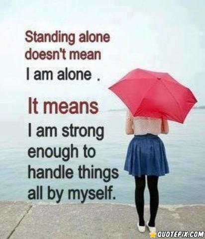 Quotes About Standing Alone 78 Quotes