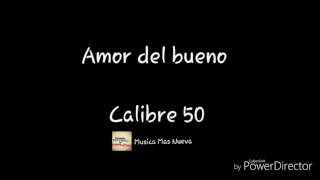 Amor Del Bueno Calibre 50 Letra Cover Videos Bapse Com