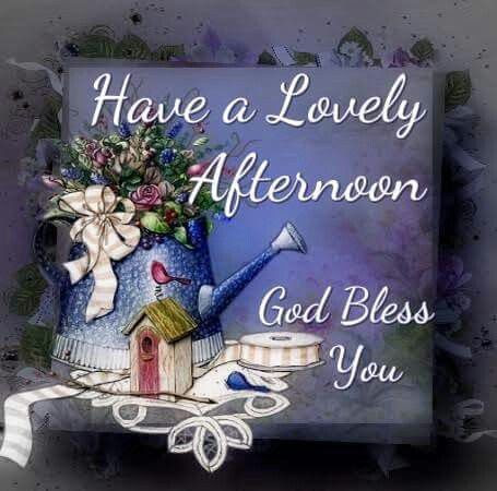 Have A Lovely Afternoon God Bless You Pictures Photos And Images