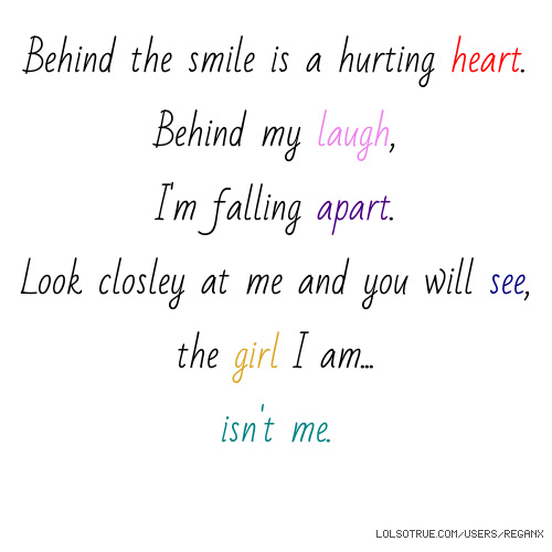 Behind The Smile Is A Hurting Heart Behind My Laugh Im Falling