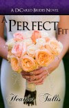 A Perfect Fit (DiCarlo Brides Book 1) (The DiCarlo Brides) - Heather Tullis