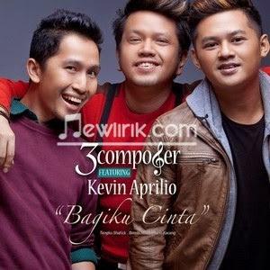 Lirik 3 Composer - Bagiku Cinta (Feat. Kevin Aprilio)
