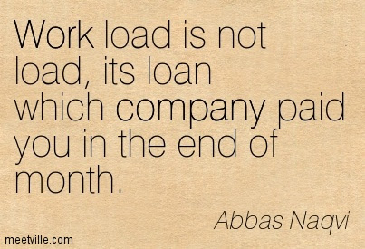 Work Load Is Not Load Its Loan Which Company Paid You In The End Of