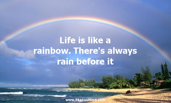 Life Is Like A Rainbow There S Always Rain Statusmind Com