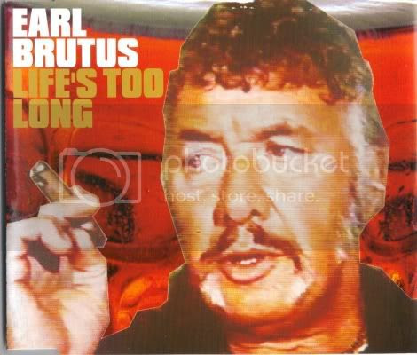 Earl Brutus - Life's Too Long