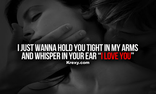 I Love You Quotes I Just Wanna Hold You Tight In My Arm Krexy