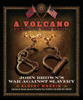 Title: A Volcano Beneath the Snow: John Brown's War Against Slavery, Author: Albert Marrin