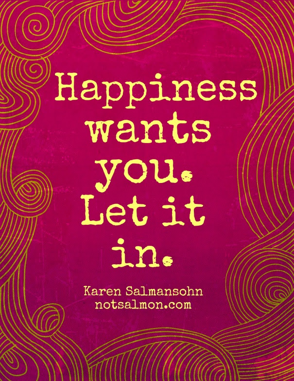 Happiness wants you. Let it in. (This is from @KarenSalmansohn 's Instant Peptalk App)