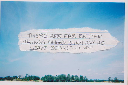 There Are Far Better Things Ahead Than Any We Leave Behind Cs