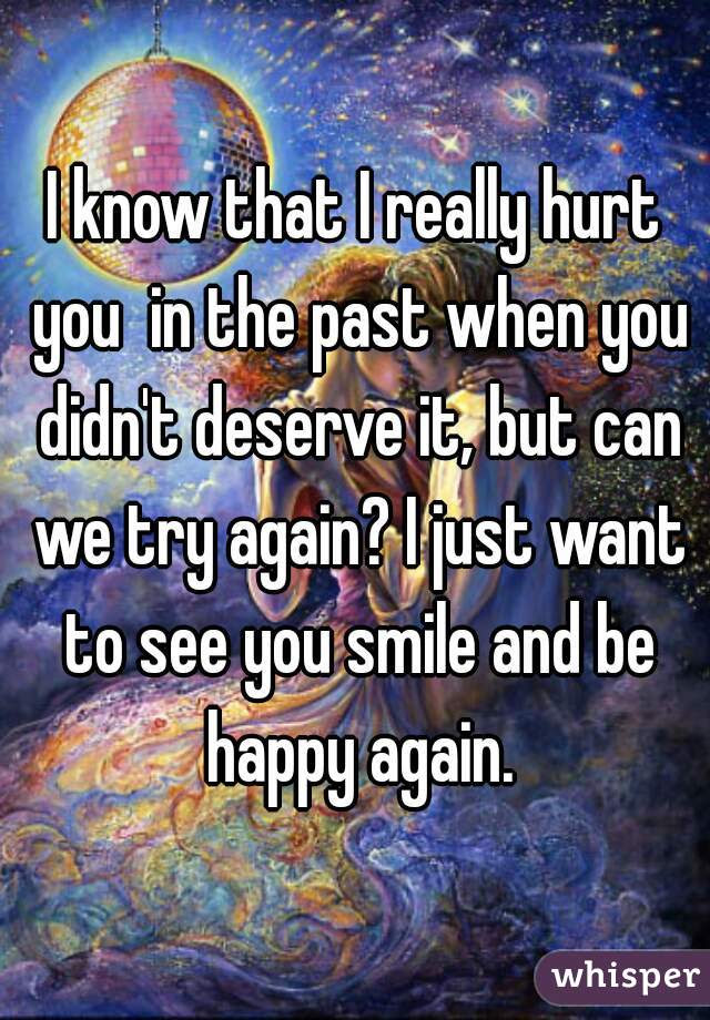 I Know That I Really Hurt You In The Past When You Didnt Deserve It