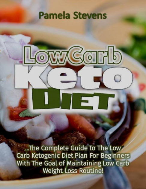 Low Carb Keto Diet: The Complete Guide to the Low Carb ...