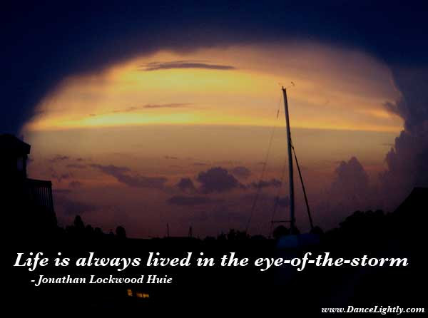 Life Is Always Lived In The Eye Of The Storm By Jonathan