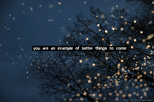 You Are An Example Of Better Things To Come Unknown Picture